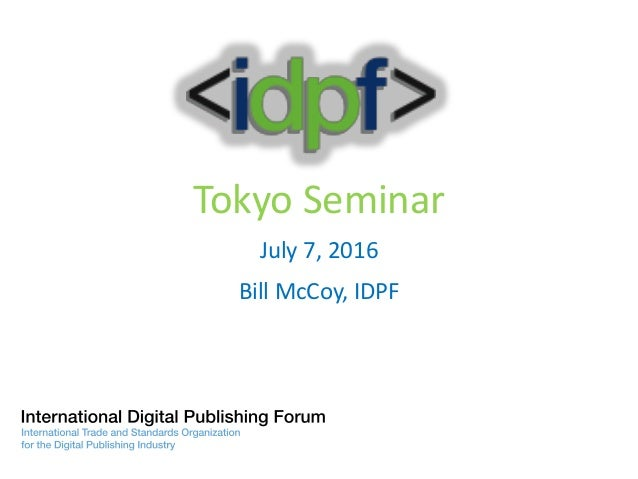 Tokyo Seminar July 7, 2016 Bill McCoy, IDPF