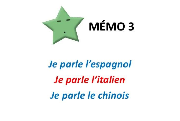 MÉMO 3<br />Je parle l'espagnol <br />Je parle l'italien<br />Je parle le chinois<br />