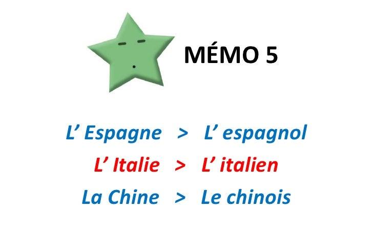 MÉMO 5<br />L' Espagne   >   L' espagnol <br />L' Italie   >   L' italien<br />La Chine   >   Le chinois<br />