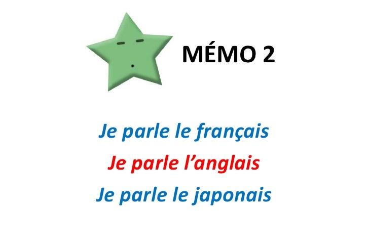 MÉMO 2<br />Je parle le français<br />Je parle l'anglais<br />Je parle le japonais<br />