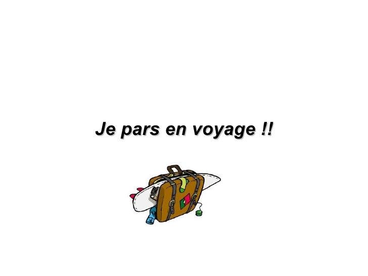 Je pars en voyage !!