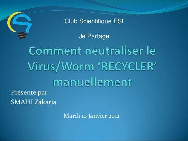 Club Scientifique ESI                     Je PartagePrésenté par:SMAHI Zakaria                Mardi 10 Janvier 2012