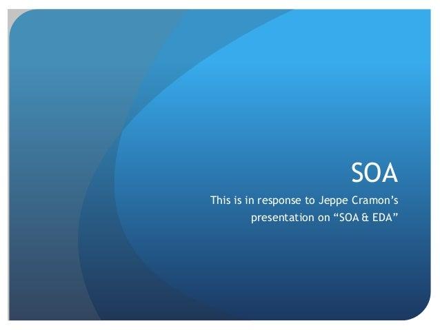 "SOA This is in response to Jeppe Cramon's presentation on ""SOA & EDA"""