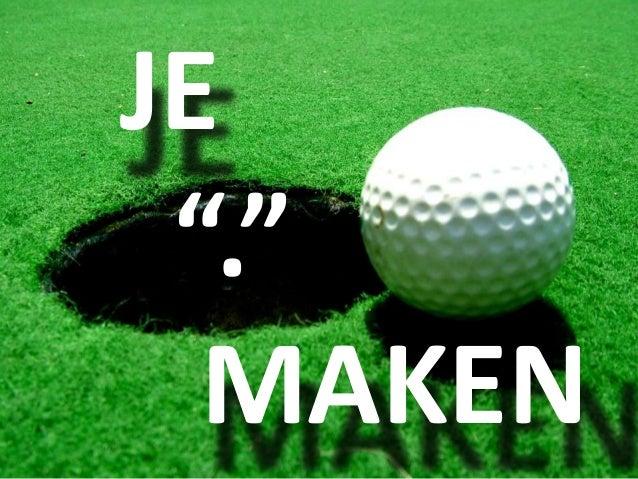 """JE """".""""  MAKEN"""