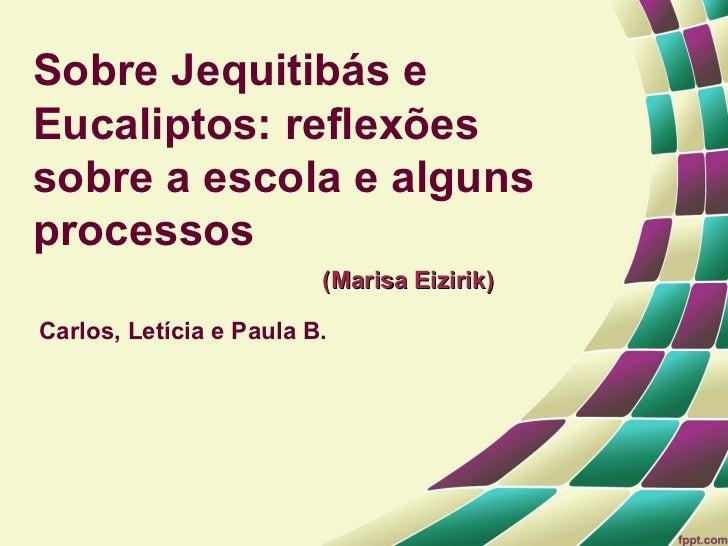 Sobre Jequitibás eEucaliptos: reflexõessobre a escola e algunsprocessos                         (Marisa Eizirik)Carlos, Le...
