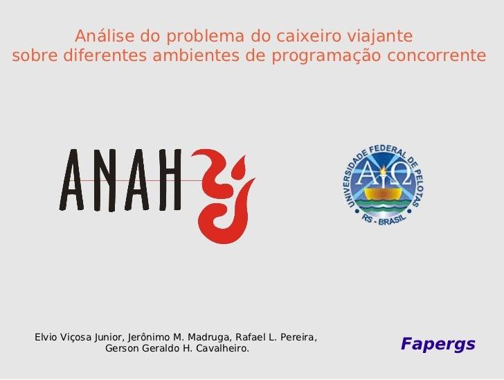 Elvio Viçosa Junior, Jerônimo M. Madruga, Rafael L. Pereira,  Gerson Geraldo H. Cavalheiro. Fapergs Análise do problema do...