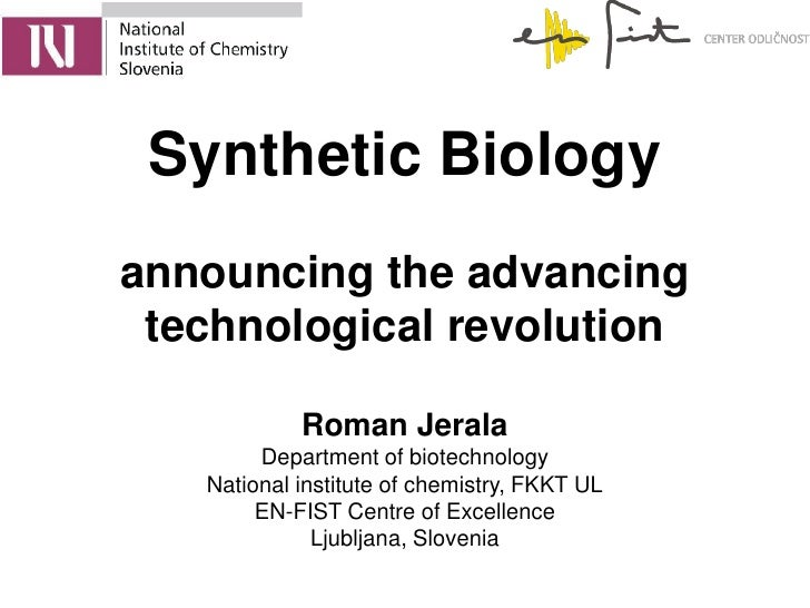 Synthetic Biologyannouncing the advancing technological revolution            Roman Jerala        Department of biotechnol...