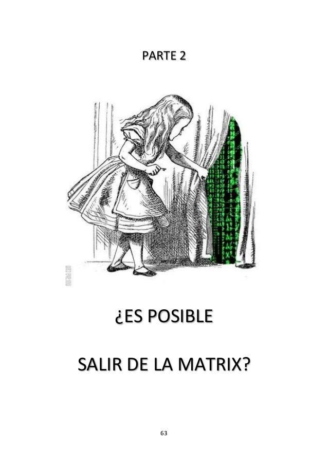 63 PARTE 2 ¿ES POSIBLE SALIR DE LA MATRIX?