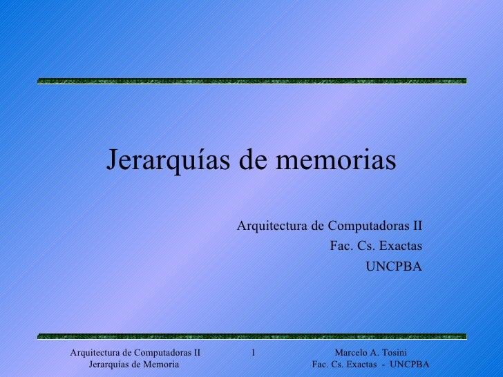 Jerarquías de memorias Arquitectura de Computadoras II Fac. Cs. Exactas UNCPBA