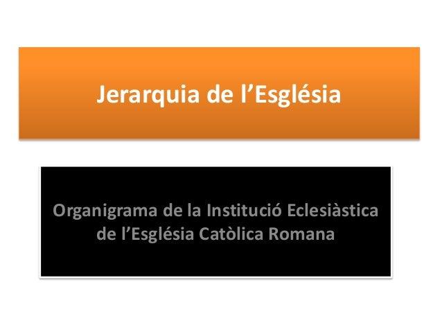 Jerarquia de l'Església  Organigrama de la Institució Eclesiàstica  de l'Església Catòlica Romana