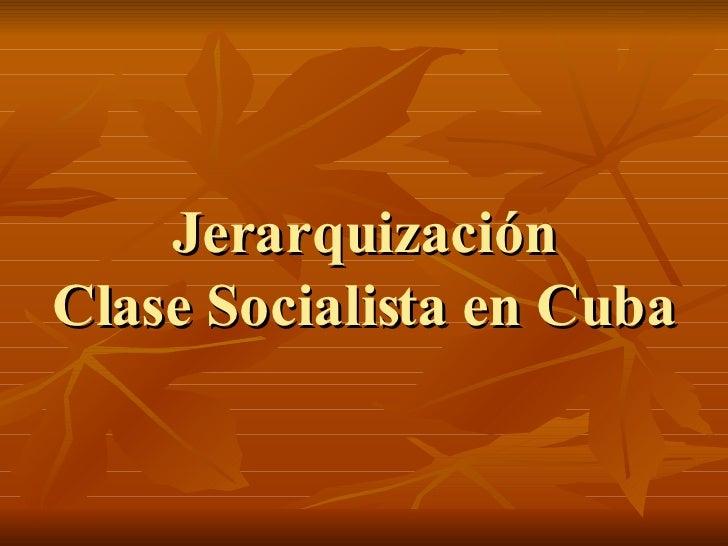 Jerarquización Clase Socialista en Cuba