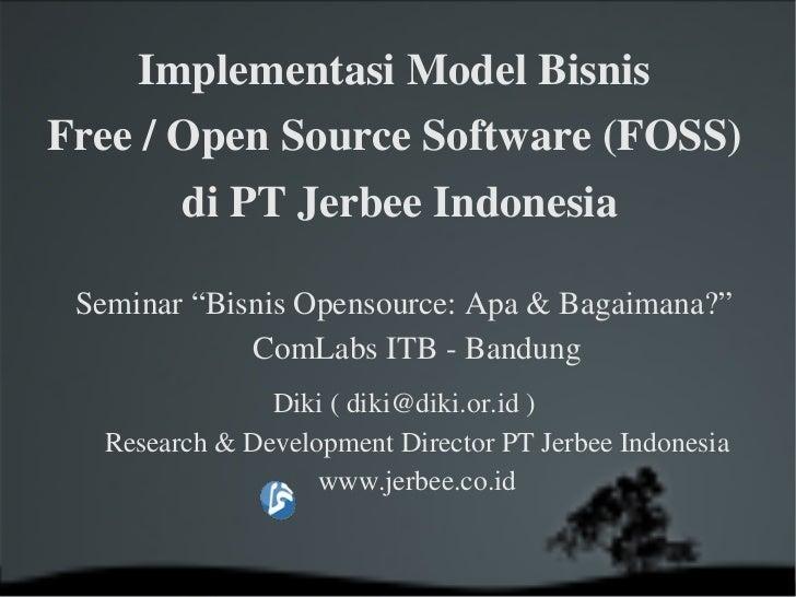 "ImplementasiModelBisnis Free/OpenSourceSoftware(FOSS)          diPTJerbeeIndonesia   Seminar""BisnisOpensourc..."
