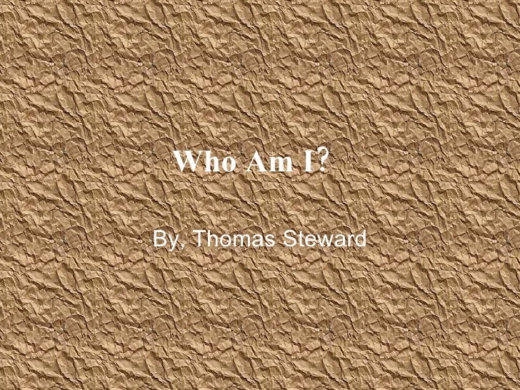 Who Am I?   By, Thomas Steward