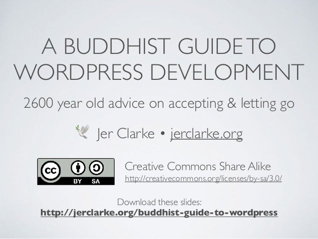 A BUDDHIST GUIDETO WORDPRESS DEVELOPMENT 2600 year old advice on accepting & letting go 🕊 Jer Clarke • jerclarke.org Creat...