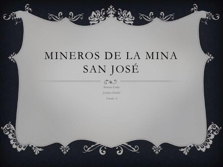 Mineros de la mina San José<br />Bárbara Godoy<br />Jeremías Madrid<br />1ºmedio A<br />