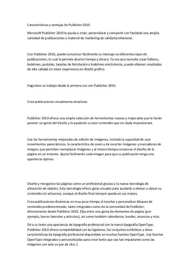 Características y ventajas de Publisher 2010Microsoft Publisher 2010 le ayuda a crear, personalizar y compartir con facili...