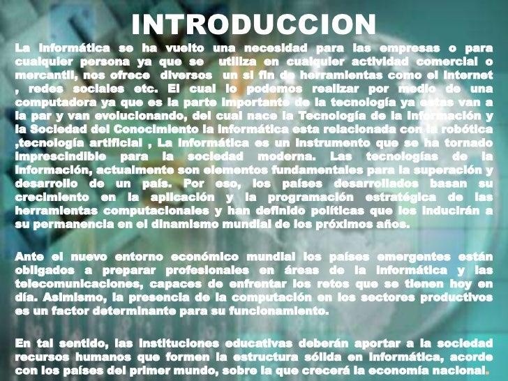 INTRODUCCION<br />La informática se ha vuelto una necesidad para las empresas o para cualquier persona ya que se  utiliza ...