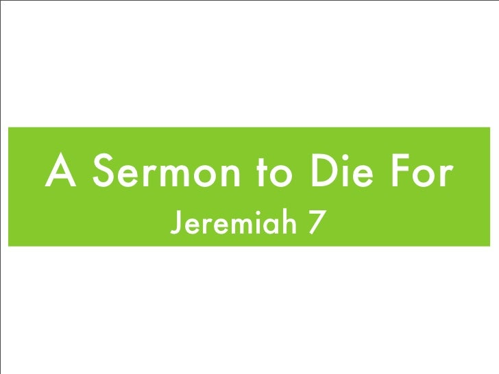 A Sermon to Die For      Jeremiah 7