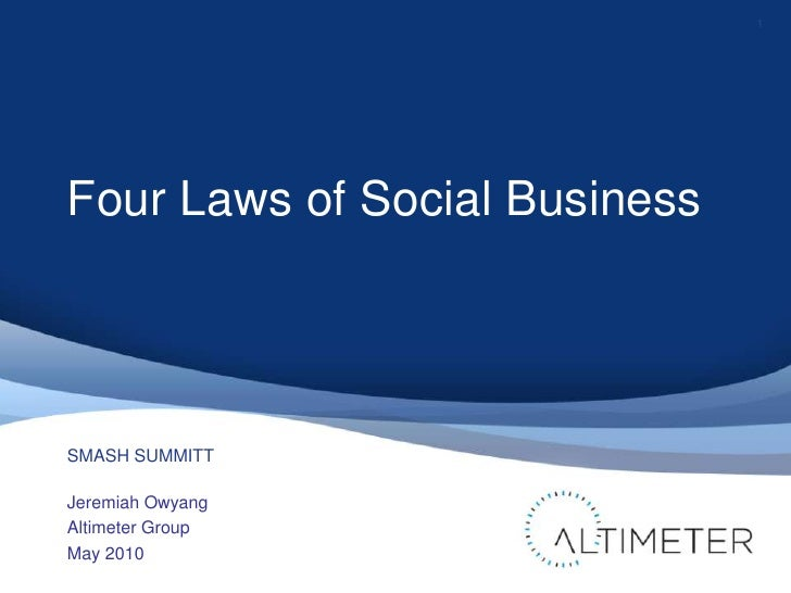Four Laws of Social Business<br />Jeremiah Owyang<br />Altimeter Group<br />May 2010<br />1<br />SMASH SUMMITT<br />