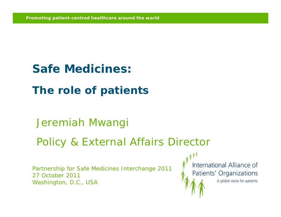 Promoting patient-centred healthcare around the world  Safe Medicines:  The role of patients              p    Jeremiah Mw...