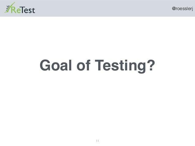@roesslerj 11 Goal of Testing?