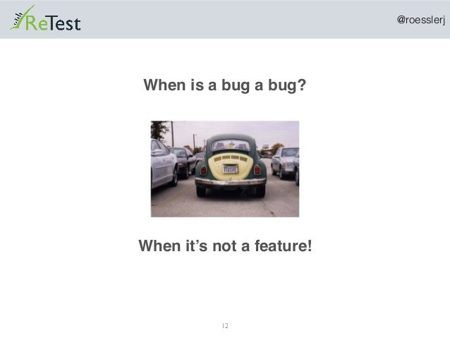 @roesslerj 12 When is a bug a bug? When it's not a feature!