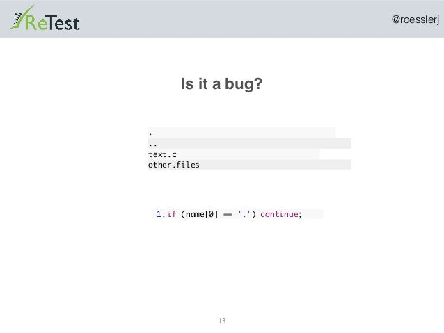 @roesslerj 13 1.if (name[0] == '.') continue; Is it a bug? . .. text.c other.files