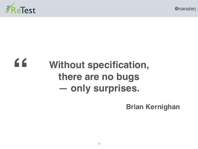 """@roesslerj 16 Without specification, there are no bugs — only surprises. Brian Kernighan """""""