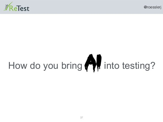 @roesslerj 37 How do you bring AIinto testing?