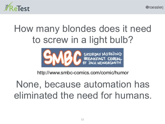 @roesslerj 53 How many blondes does it need to screw in a light bulb? http://www.smbc-comics.com/comic/humor None, because...