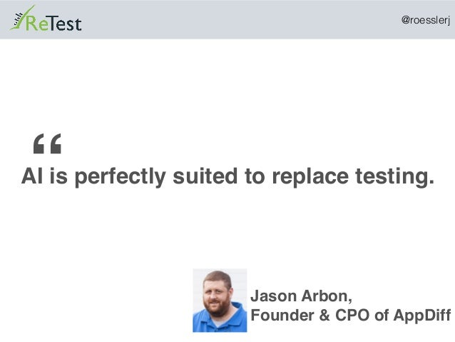 """@roesslerj """" 54 AI is perfectly suited to replace testing. Jason Arbon, Founder & CPO of AppDiff"""