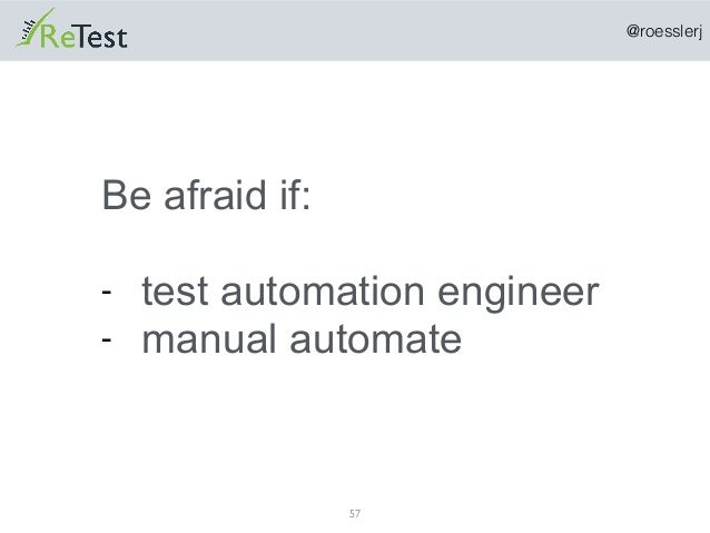 @roesslerj 57 Be afraid if: - test automation engineer - manual automate