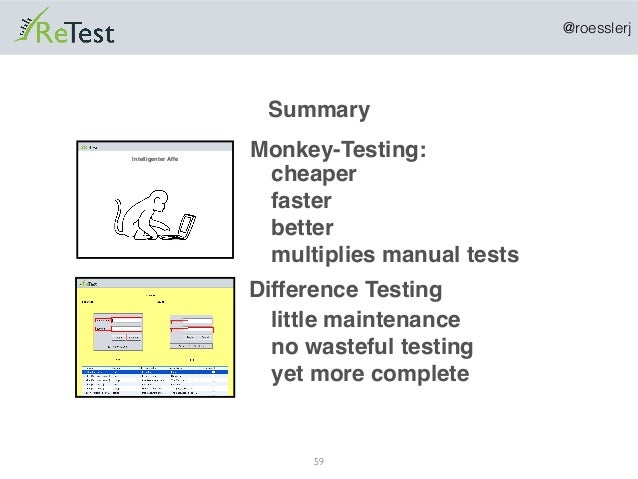 @roesslerj 59 Intelligenter Affe Summary Monkey-Testing: cheaper faster better multiplies manual tests Difference Testing ...