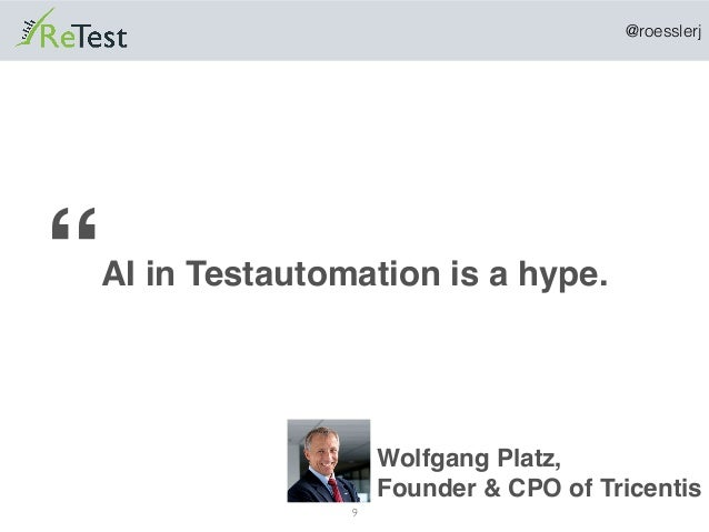 """@roesslerj """" 9 AI in Testautomation is a hype. Wolfgang Platz, Founder & CPO of Tricentis"""