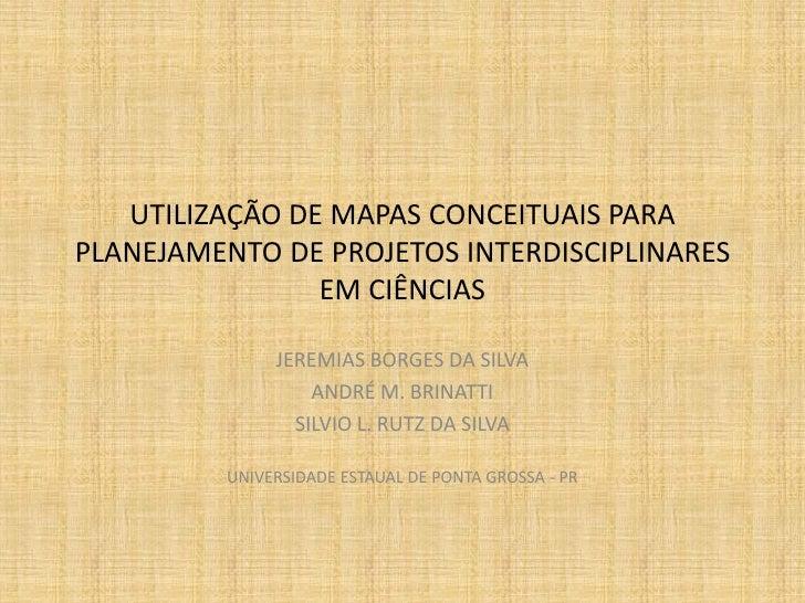 UTILIZAÇÃO DE MAPAS CONCEITUAIS PARAPLANEJAMENTO DE PROJETOS INTERDISCIPLINARES                EM CIÊNCIAS              JE...