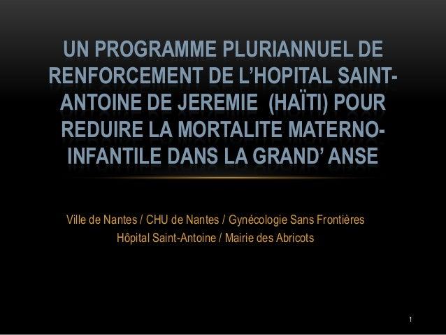UN PROGRAMME PLURIANNUEL DE RENFORCEMENT DE L'HOPITAL SAINTANTOINE DE JEREMIE (HAÏTI) POUR REDUIRE LA MORTALITE MATERNOINF...
