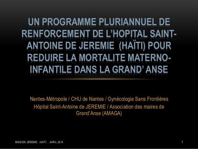 1  UN PROGRAMME PLURIANNUEL DE  RENFORCEMENT DE L'HOPITAL SAINT-ANTOINE  DE JEREMIE (HAÏTI) POUR  REDUIRE LA MORTALITE MAT...