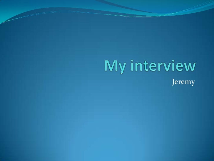 My interview<br />Jeremy <br />