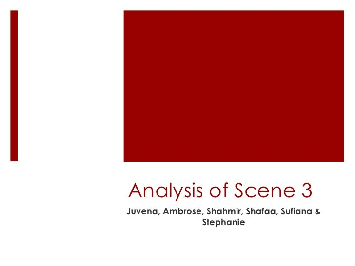 Analysis of Scene 3<br />Juvena, Ambrose, Shahmir, Shafaa, Sufiana& Stephanie<br />