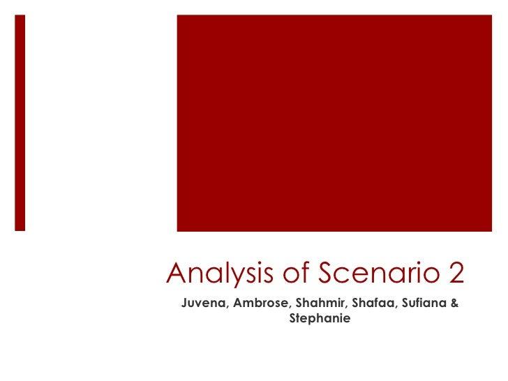 Analysis of Scenario 2<br />Juvena, Ambrose, Shahmir, Shafaa, Sufiana& Stephanie<br />