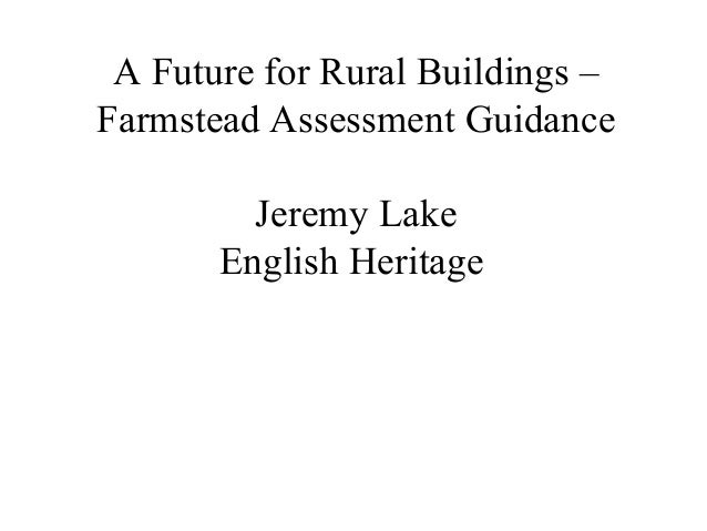 A Future for Rural Buildings –Farmstead Assessment GuidanceJeremy LakeEnglish Heritage