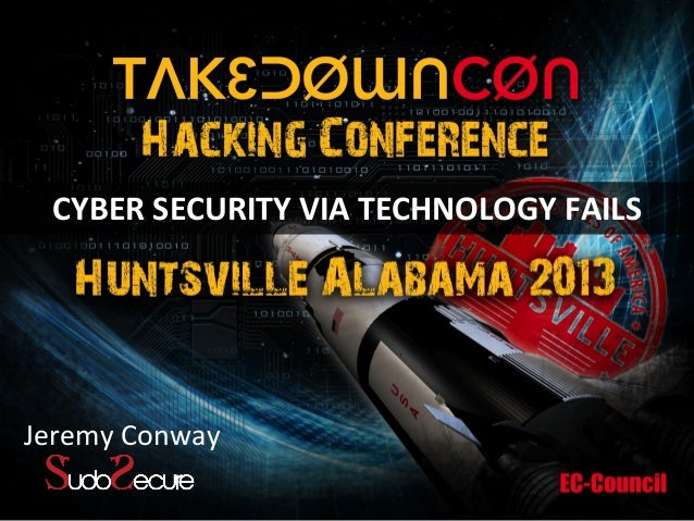 CYBER  SECURITY  VIA  TECHNOLOGY  FAILS  Jeremy  Conway