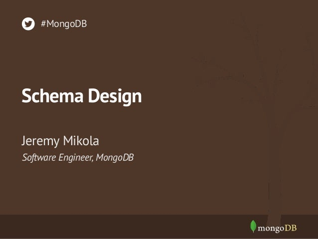 Schema Design Software Engineer, MongoDB Jeremy Mikola #MongoDB