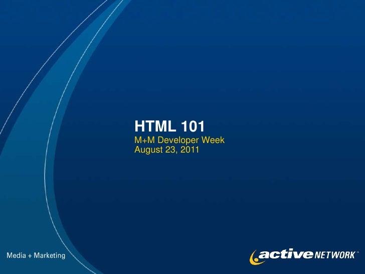 HTML 101<br />M+M Developer Week<br />August 23, 2011<br />Media + Marketing<br />