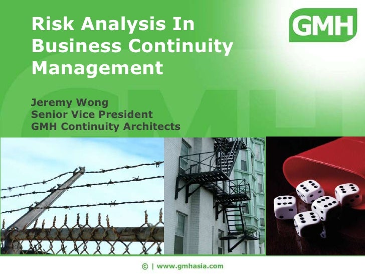 Risk Analysis In Business Continuity Management<br />Jeremy WongSenior Vice President GMH Continuity Architects<br />