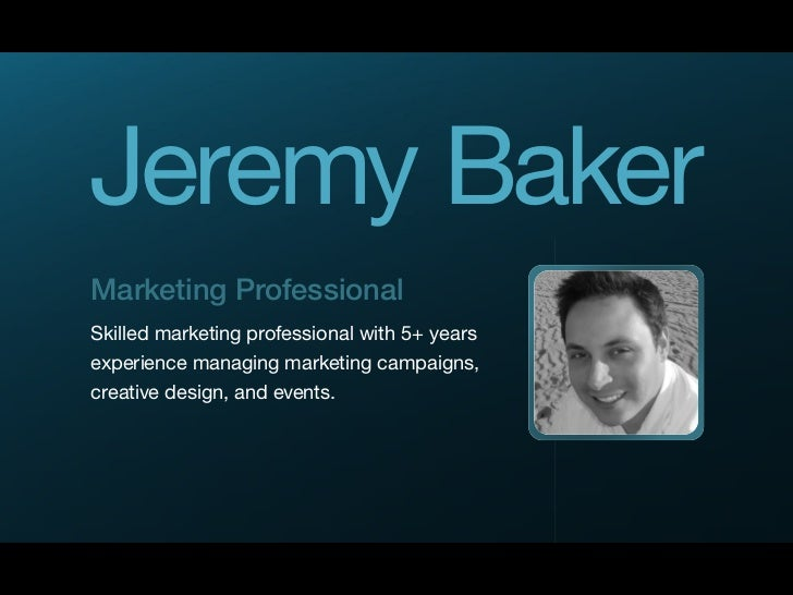 Jeremy Baker Marketing Professional Skilled marketing professional with 5+ years experience managing marketing campaigns, ...