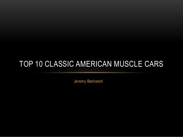Jeremy bednarsh lists the top 10 classic american muscle cars for Best american classics