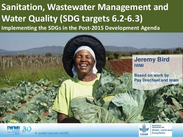 Title Jeremy Bird IWMI Based on work by Pay Drechsel and team Sanitation, Wastewater Management and Water Quality (SDG tar...