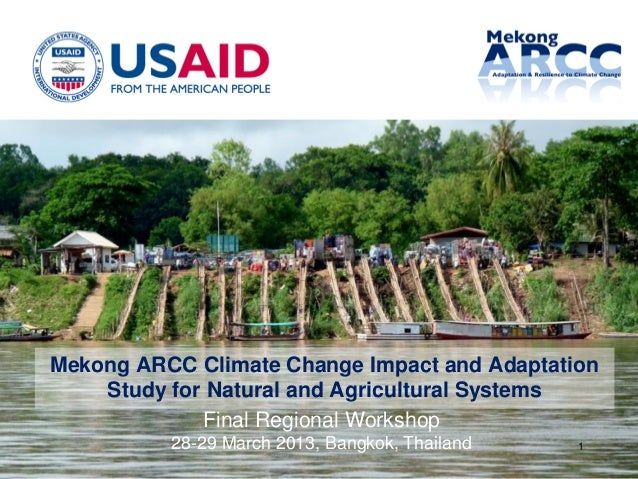 1 Mekong ARCC Climate Change Impact and Adaptation Study for Natural and Agricultural Systems Final Regional Workshop 28-2...