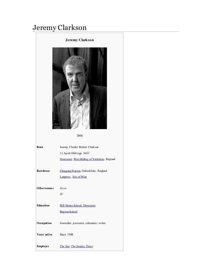 Jeremy Clarkson Jeremy Clarkson 2006 Born Jeremy Charles Robert Clarkson 11 April1960 (age 54)[1] Doncaster, West Riding o...